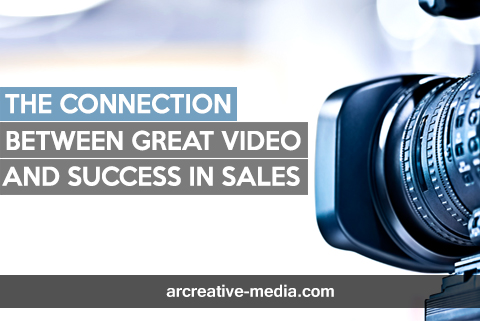 The Connection Between Great Video and Success in Sales